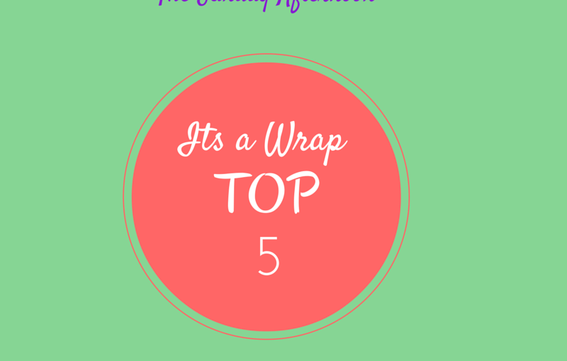 It's a wrap! The Sunday Afternoon: Top 5